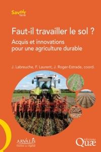 Ouvrage « Faut-il travailler le sol ? Acquis et innovations pour une agriculture durable »